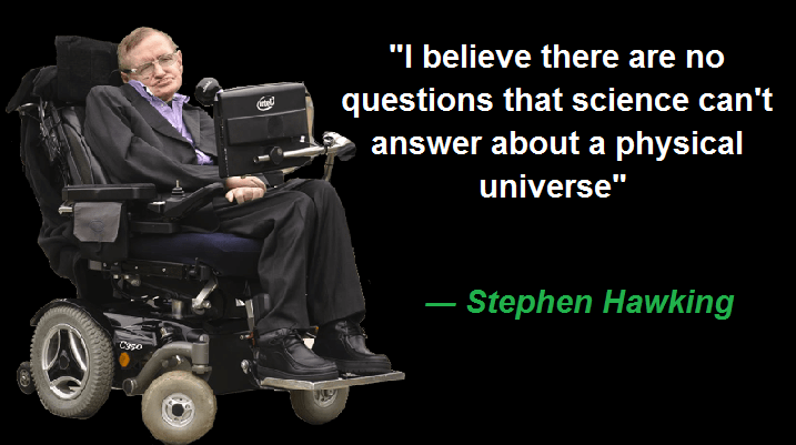 I believe there are no questions that science can't answer about a physical universe